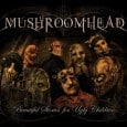 "Mushroomhead is poised to release their new album, 'Beautiful Stories For Ugly Children'. Drummer and producer Steve 'Skinny' Felton states ""'BSFU' is truly a vice for everyone, the widest range […]"