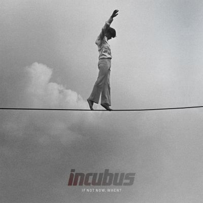 Incubus_If_Not_Now_When