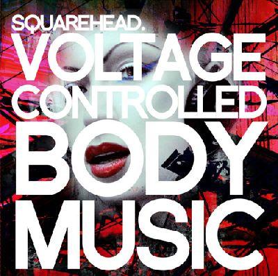 Squarehead_VoltageControlledBodyMusic
