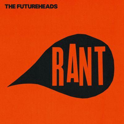 the_futureheads_rant